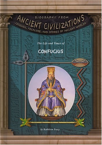 9781584152460: The Life and Times of Confucius (Biography From Ancient Civilizations)