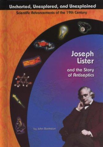 Joseph Lister and the Story of Antiseptics: Bankston, John