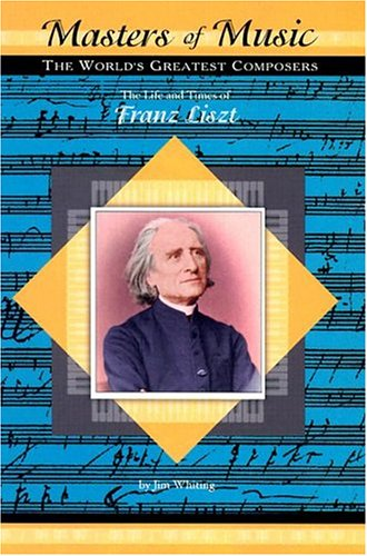 The Life and Times of Franz Liszt: Whiting, Jim