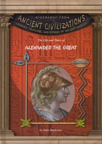 9781584152835: The Life and Times of Alexander the Great (Biography From Ancient Civilizations)
