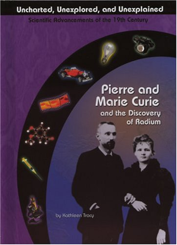 9781584153108: Pierre and Marie Curie and the Discovery of Radium (Uncharted, Unexplored, and Unexplained) (Uncharted, Unexplored, and Unexplained: Scientific Advancements of the 19th Century)