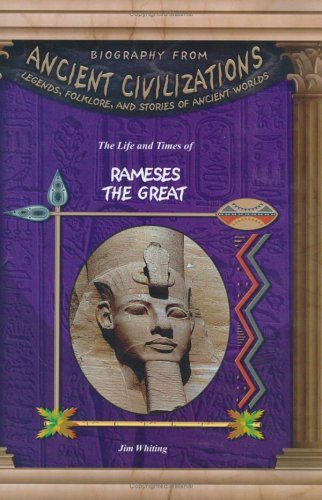 9781584153412: The Life & Times of Rameses the Great (Biography from Ancient Civilizations) (Biography from Ancient Civilizations: Legends, Folklore, and Stories of Ancient Worlds)
