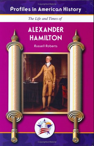 Alexander Hamilton (Profiles in American History): Russell Roberts