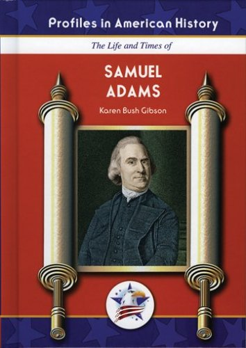 The Life and Times of Samuel Adams (Profiles in American History): Gibson, Karen Bush