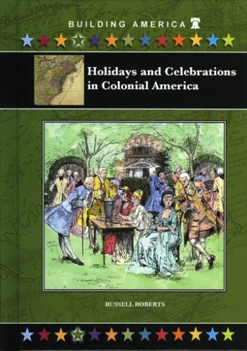 9781584154679: Holidays And Celebrations in Colonial America (Building America)