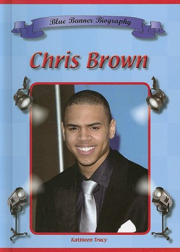 Chris Brown (Blue Banner Biographies): Kathleen Tracy