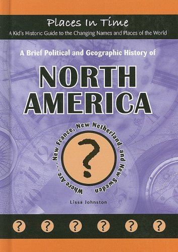 A Brief Political and Geographic History of North America: Where Are New France, New Netherland, ...