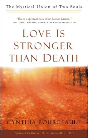Love Is Stronger Than Death: The Mystical Union of Two Souls: Cynthia Bourgeault