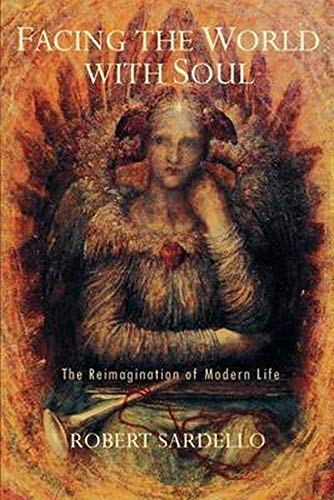 9781584200147: Facing the World with Soul: The Reimagination of Modern Life