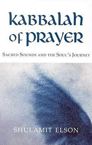 9781584200178: Kabbalah of Prayer: Sacred Sounds and the Soul's Journey