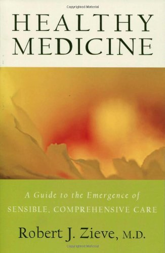 9781584200345: Healthy Medicine: A Guide to the Emergence of Sensible Comprehensive Care