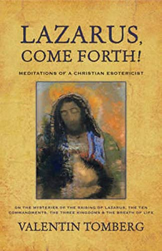 Lazarus, Come Forth: Meditations of a Christian Esotericist on the Mysteries of the Raising of ...