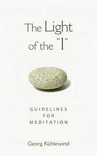 The Light of the I: Guidelines for Meditation: Kuhlewind, Georg