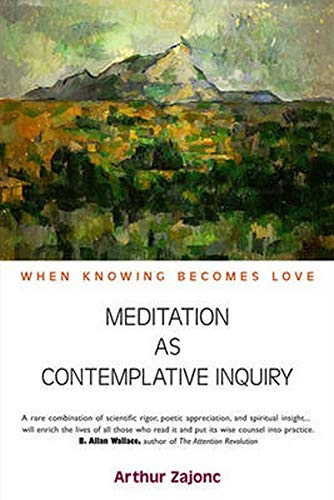 9781584200628: Meditation as Contemplative Inquiry: When Knowing Becomes Love