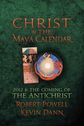 9781584200710: Christ and the Maya Calendar: 2012 and the Coming of the Antichrist