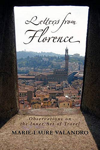 9781584200826: Letters from Florence: Observations on the Inner Art of Travel