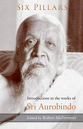 9781584200925: Six Pillars: Introductions to the Works of Sri Aurobindo