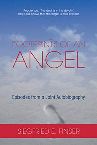 Footprints of an Angel: Siegfried E. Finser