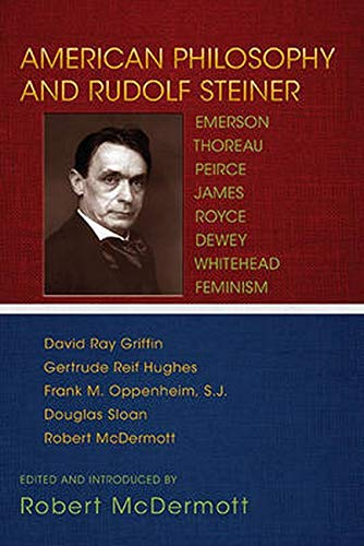 9781584201373: American Philosophy and Rudolf Steiner: Emerson, Thoreau, Peirce, James, Royce, Dewey, Whitehead, Feminism