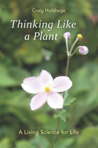9781584201441: Thinking Like a Plant: A Living Science for Life