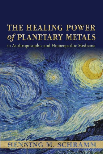 9781584201571: The Healing Power of Planetary Metals in Anthroposophic and Homeopathic Medicine