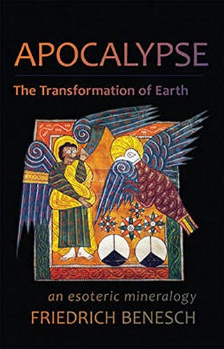 Apocalypse, the Transformation of Earth: An Esoteric Mineralogy (Paperback): Friedrich Benesch
