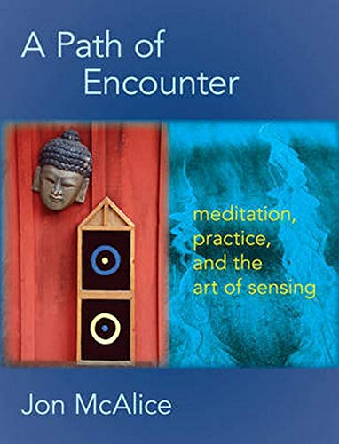 A Path of Encounter: Meditation, Practice, and the Art of Sensing: Jon McAlice