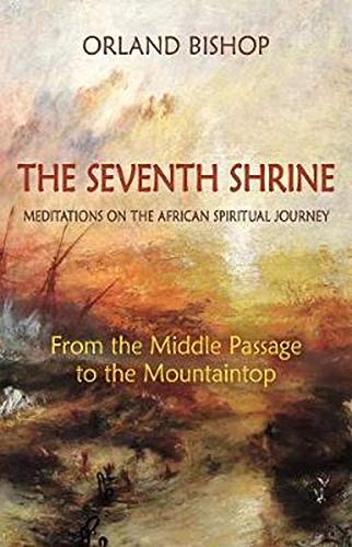 9781584209645: The Seventh Shrine: Meditations on the African Spiritual Journey: From the Middle Passage to the Mountaintop