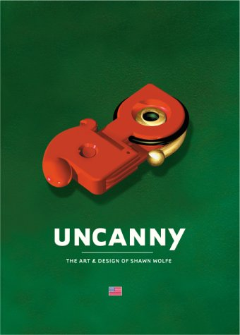 9781584230915: Uncanny: The Art & Design of Shawn Wolfe