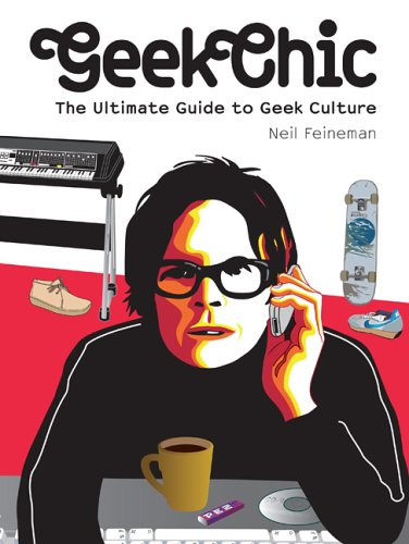 9781584232056: Geek Chic: The Ultimate Guide to Geek Culture