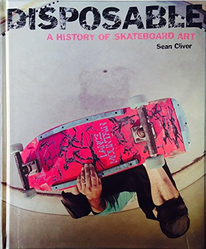 9781584233787: Disposable a History of Skateboard Art