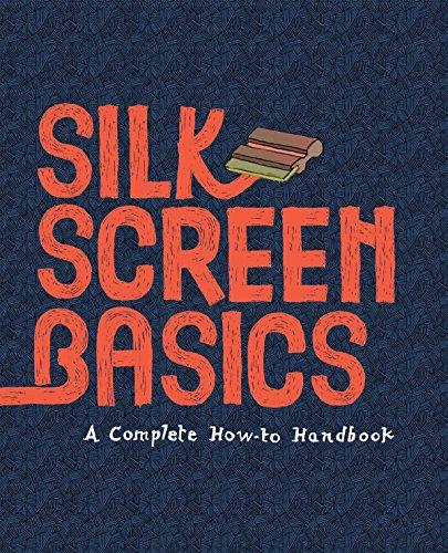 Silkscreen Basics a Complete How-To Manual: Cossu, Matteo