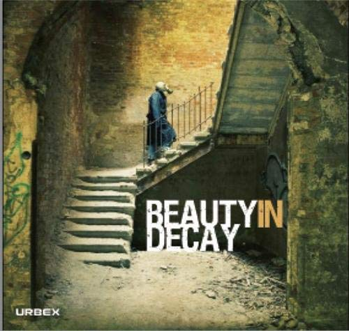 9781584234203: Beauty in Decay: The Art of Urban Exploration
