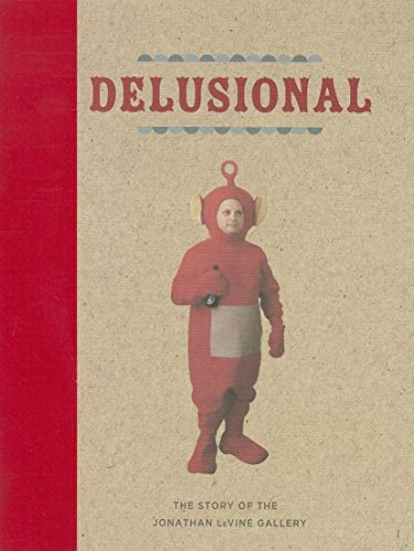 9781584234586: Delusional: The Story of the Jonathan Levine Gallery
