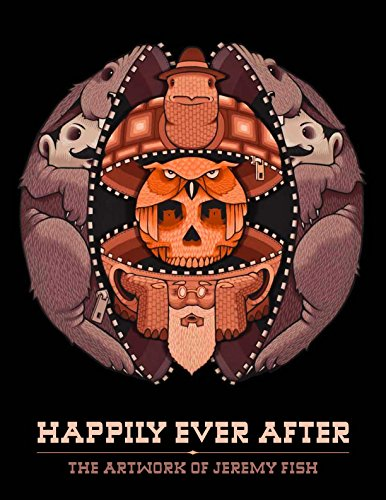 Happily Ever After: The Artwork of Jeremy Fish: Fish, Jeremy