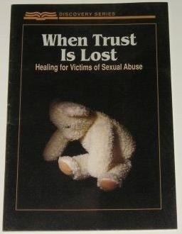 When Trust Is Lost: Healing for Victims of Sexual Abuse (The Discovery Series) (9781584249337) by Dan B. Allender