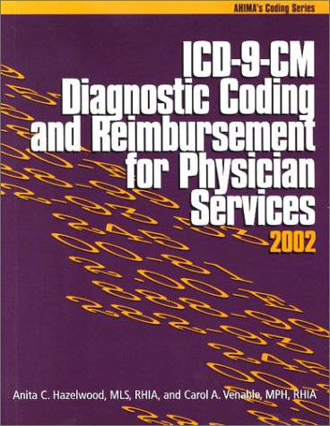 ICD-9-CM Diagnostic Coding and Reimbursement for Physician Services, 2002: Hazelwood, Anita C.; ...