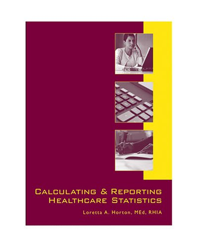 9781584261292: Calculating and Reporting Healthcare Statistics