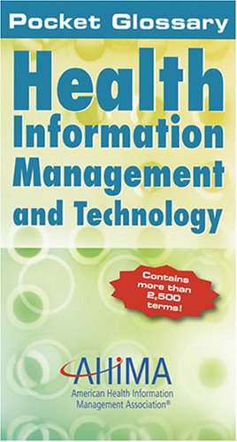 Pocket Glossary of Health Information Management and: Ahima