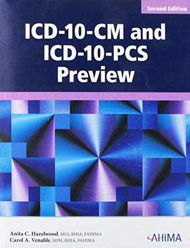 ICD-10-CM and ICD-10-PCS Preview, 2nd Edition: Anita C. Hazelwood,