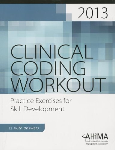 Clinical Coding Workout, with Answers 2013: Practice: Ahima