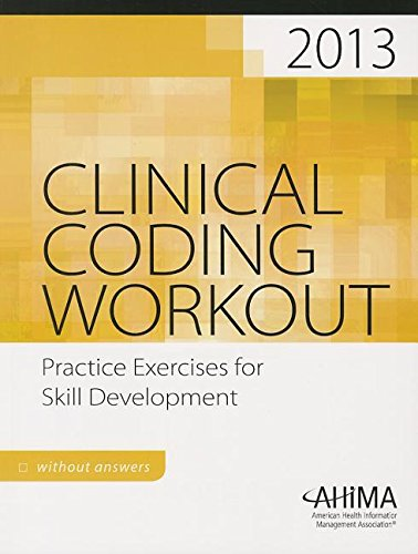 Clinical Coding Workout, Without Answers 2013: Ahima