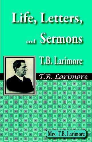 Life, Letters, and Sermons of T.B. Larimore: Larimore, Mrs T.