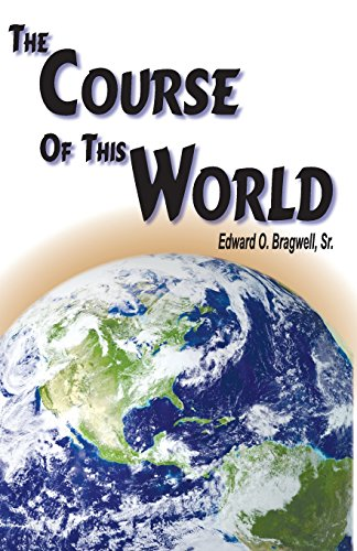 The Course of this World: Edward O Bragwell