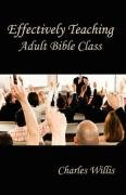 9781584272342: Effectively Teaching Adult Bible Class