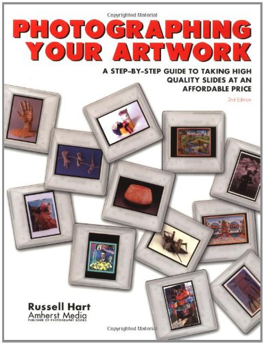 Photographing Your Artwork: A Step-By-Step Guide to Taking High Quality Slides at an Affordable Price (158428028X) by Russell Hart