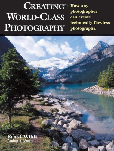 9781584280521: Creating World-Class Photography: How Any Photographer Can Create Technically Flawless Photographs