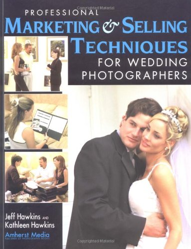 Professional Marketing & Selling Techniques for Wedding Photographers (9781584280538) by Jeff Hawkins; Kathleen Hawkins