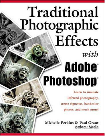 9781584280569: Traditional Photographic Effects with Adobe Photoshop
