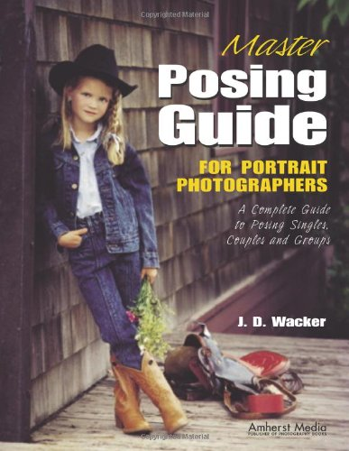 9781584280576: Master Posing Guide for Portrait Photographers: A Complete Guide to Posing Singles, Couples and Groups